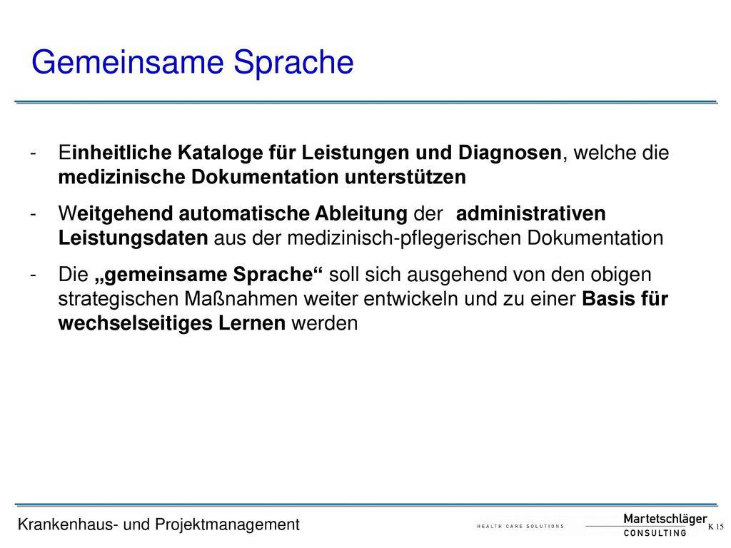 Gemeinsame Sprache Einheitliche Kataloge für Leistungen und Diagnosen, welche die medizinische Dokumentation unterstützen.