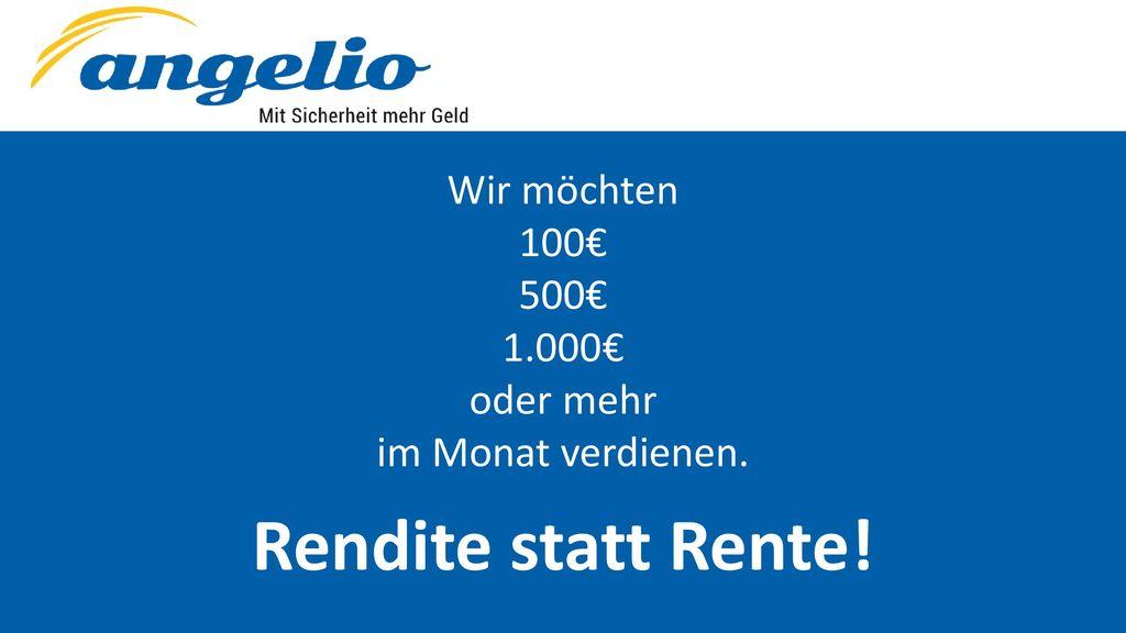 Rendite statt Rente! Wir möchten 100€ 500€ 1.000€ oder mehr