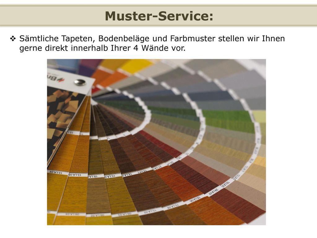 Muster-Service: Sämtliche Tapeten, Bodenbeläge und Farbmuster stellen wir Ihnen gerne direkt innerhalb Ihrer 4 Wände vor.