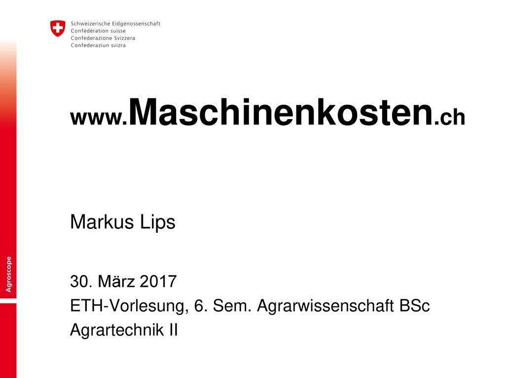 Markus Lips www.Maschinenkosten.ch 30. März 2017