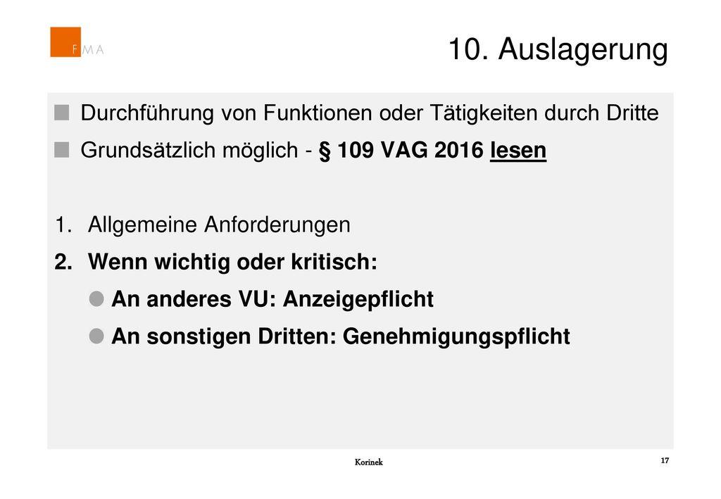 10. Auslagerung Durchführung von Funktionen oder Tätigkeiten durch Dritte. Grundsätzlich möglich - § 109 VAG 2016 lesen.