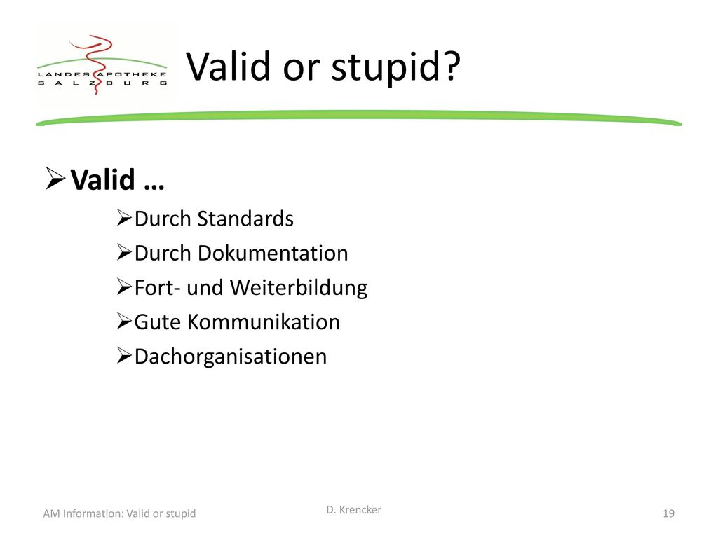 Valid or stupid Valid … Durch Standards Durch Dokumentation