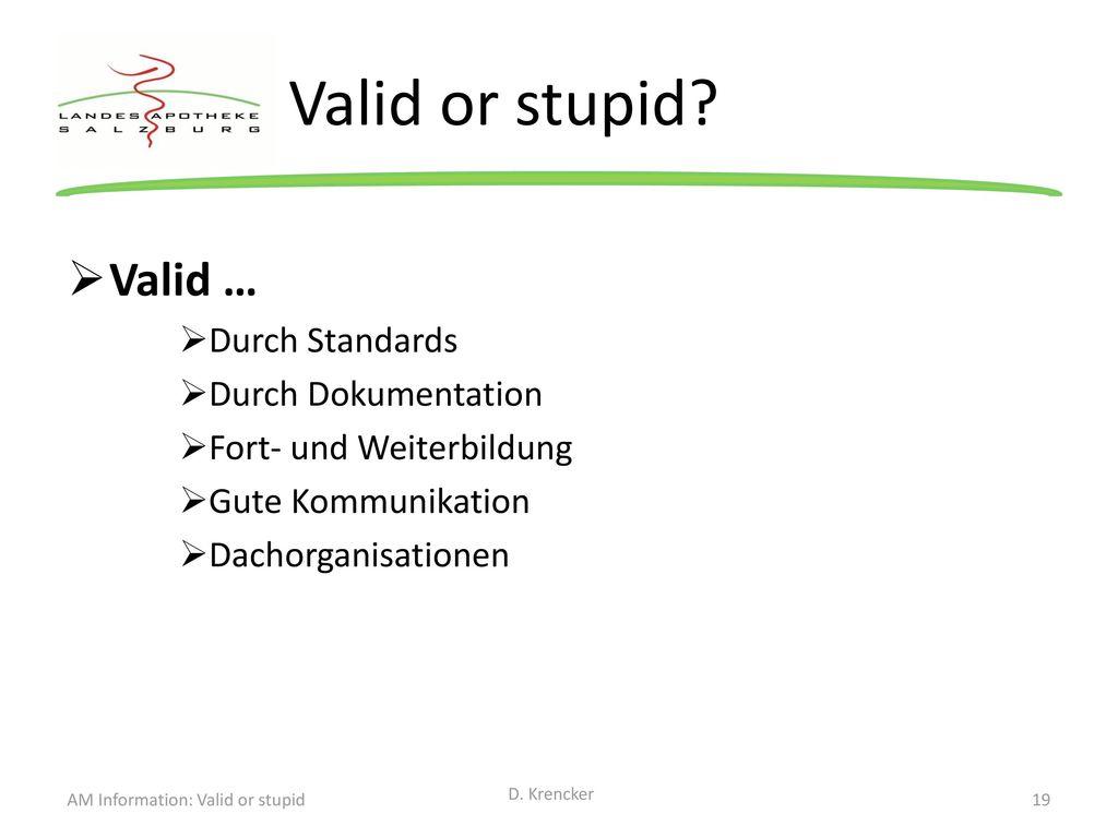 Valid or stupid Valid … Durch Standards Durch Dokumentation
