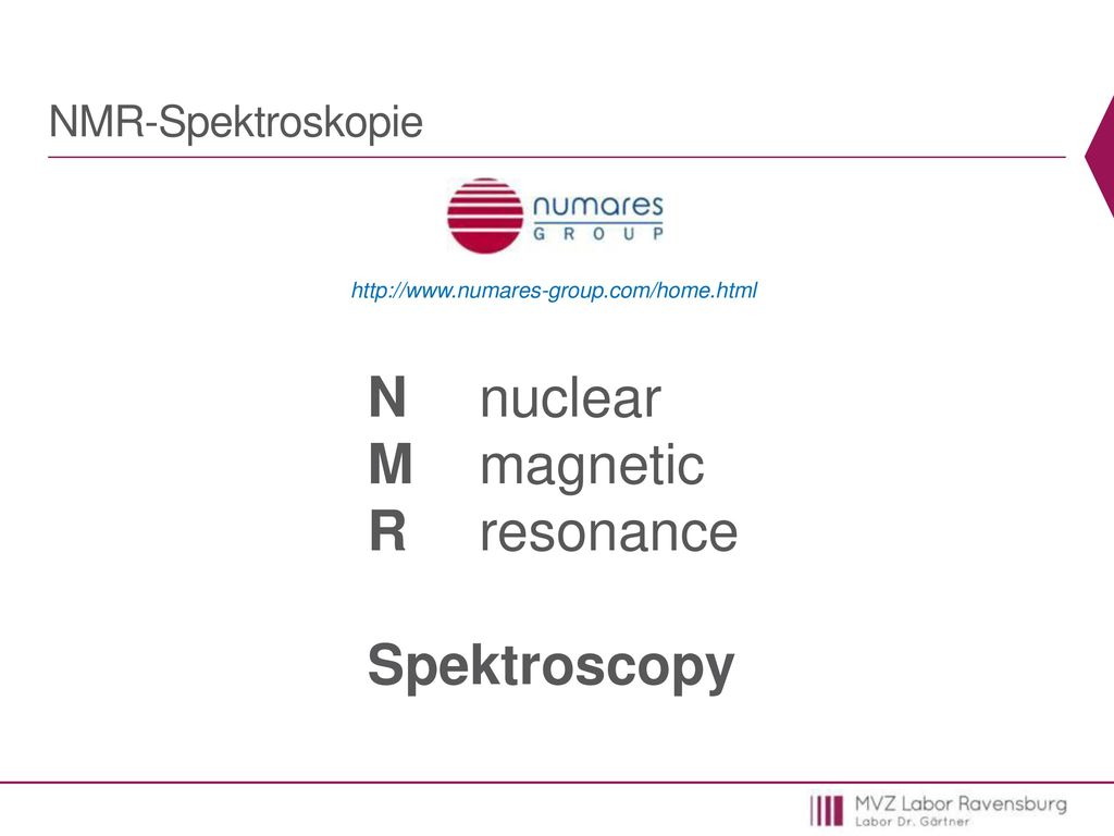 N nuclear M magnetic R resonance Spektroscopy NMR-Spektroskopie