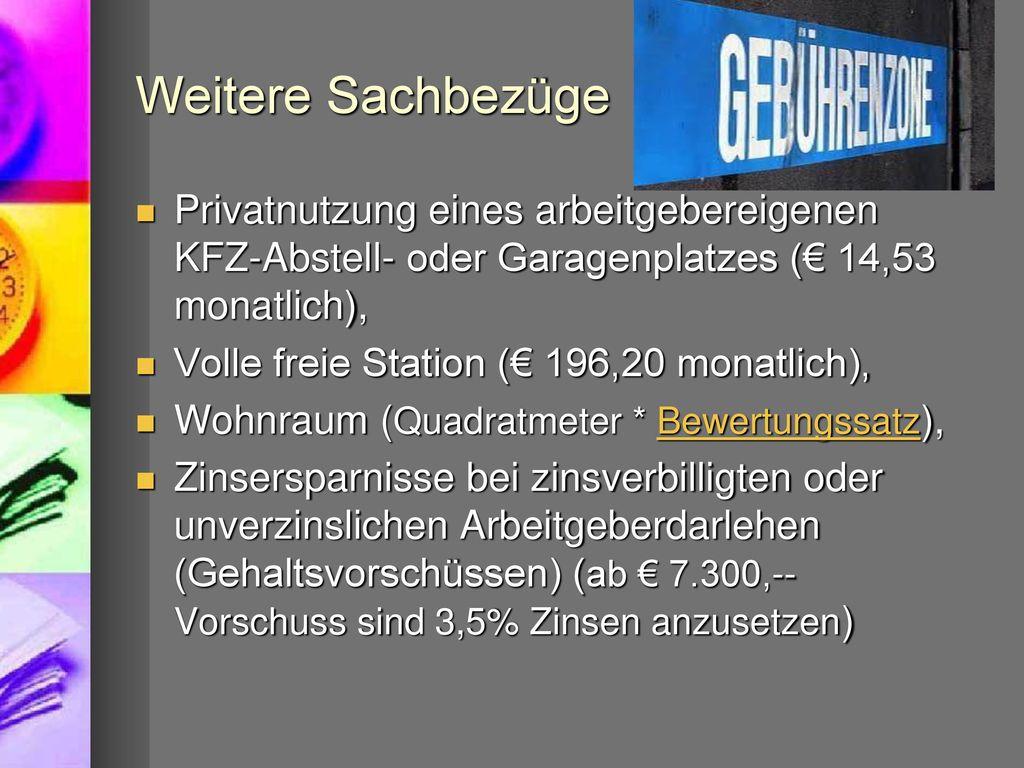 Weitere Sachbezüge Privatnutzung eines arbeitgebereigenen KFZ-Abstell- oder Garagenplatzes (€ 14,53 monatlich),