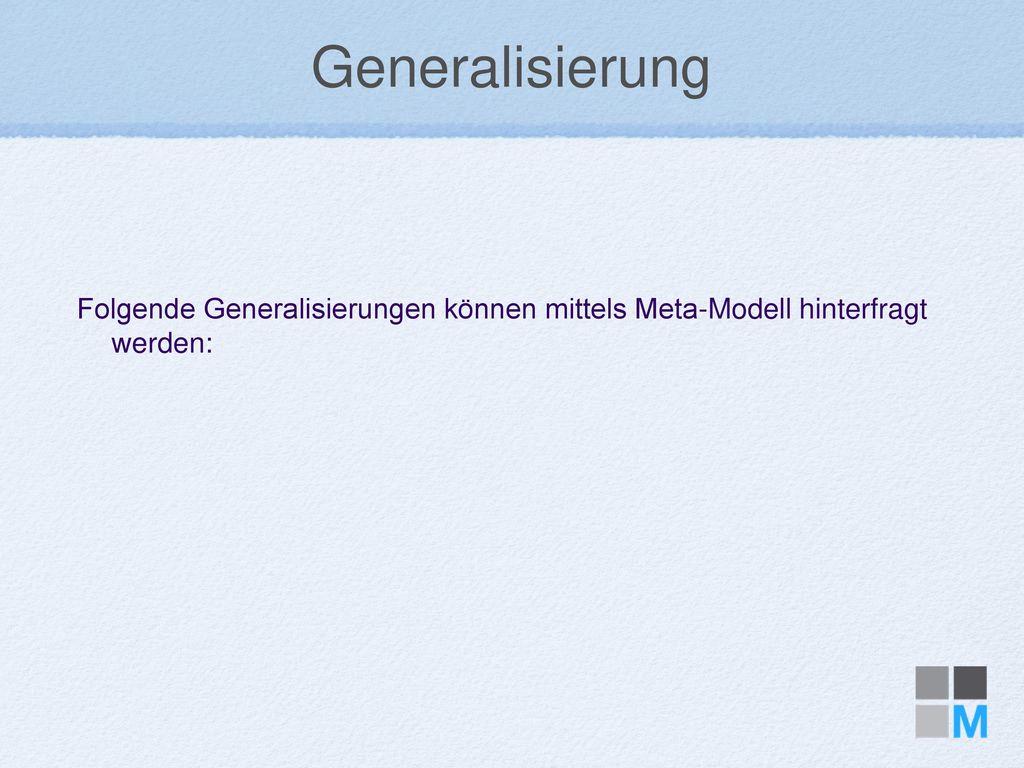 Generalisierung Folgende Generalisierungen können mittels Meta-Modell hinterfragt werden: