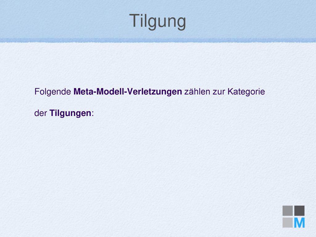 Tilgung Folgende Meta-Modell-Verletzungen zählen zur Kategorie