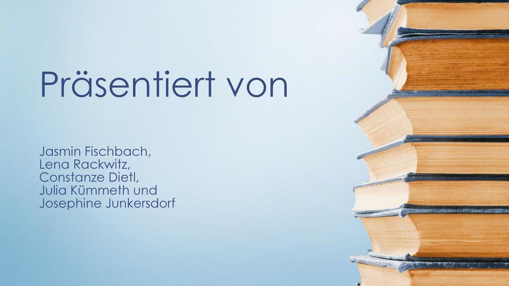 Präsentiert von Jasmin Fischbach, Lena Rackwitz, Constanze Dietl, Julia Kümmeth und Josephine Junkersdorf.