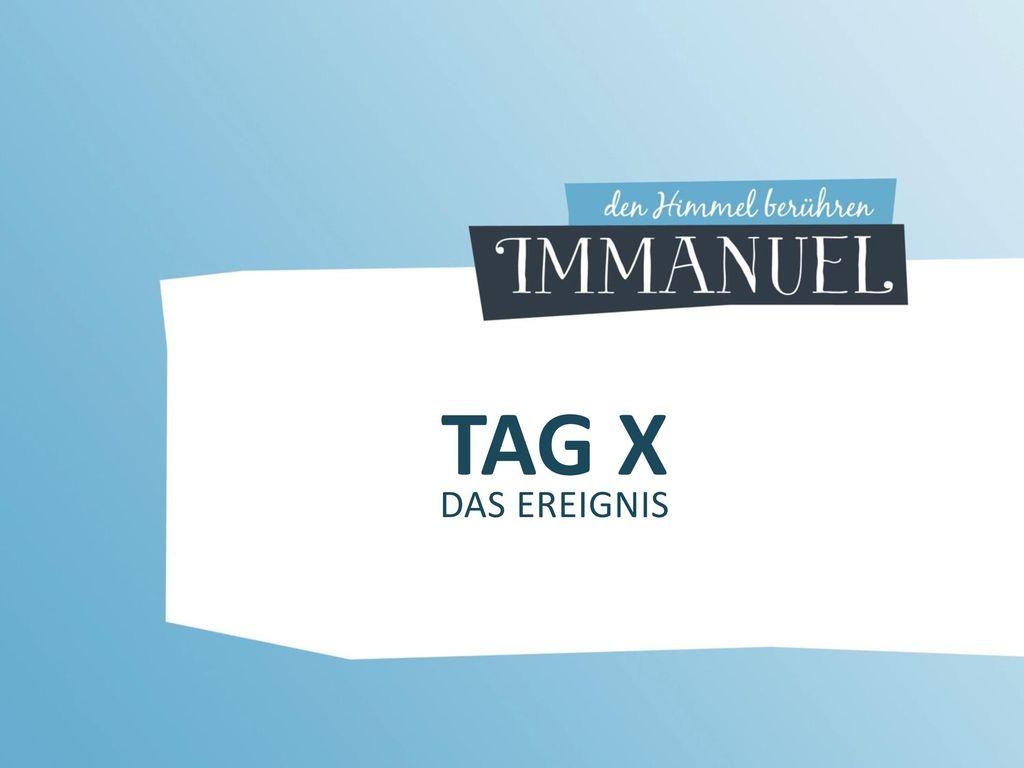 TAG X DAS EREIGNIS Heute haben wir das Thema Tag X , nämlich die Wiederkunft Jesu.
