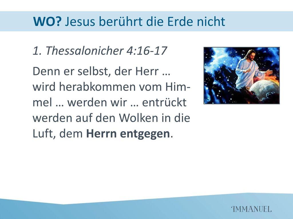 WO Jesus berührt die Erde nicht