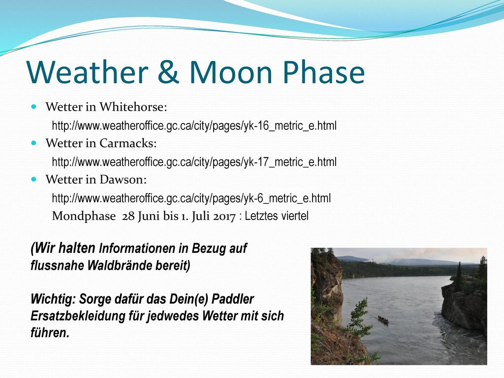 Weather & Moon Phase Wetter in Whitehorse: http://www.weatheroffice.gc.ca/city/pages/yk-16_metric_e.html.