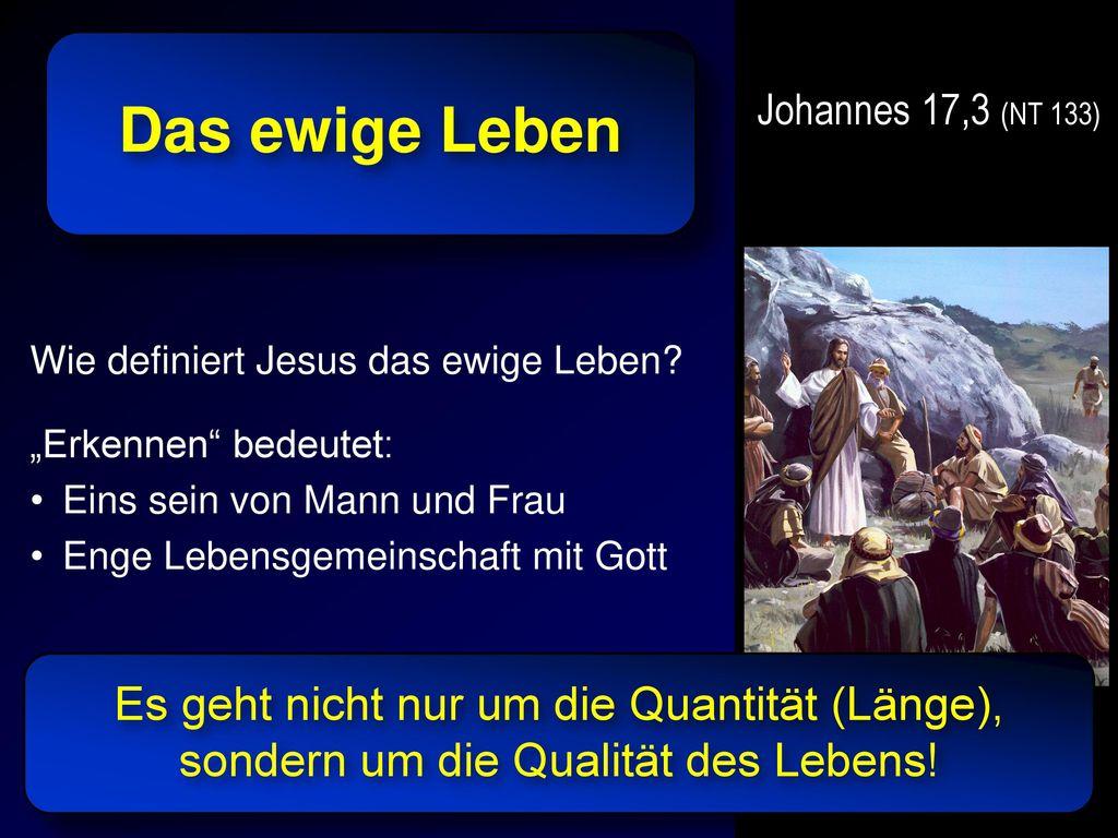 """Johannes 17,3 (NT 133) Das ewige Leben. Wie definiert Jesus das ewige Leben """"Erkennen bedeutet:"""