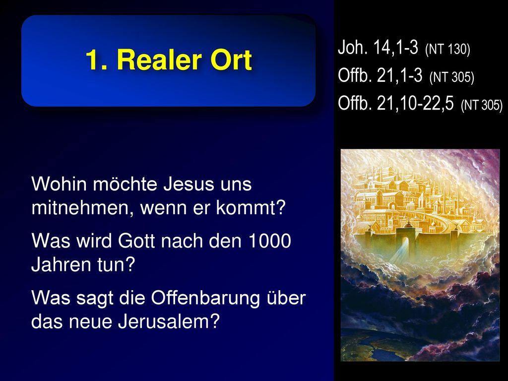 1. Realer Ort Joh. 14,1-3 (NT 130) Offb. 21,1-3 (NT 305)