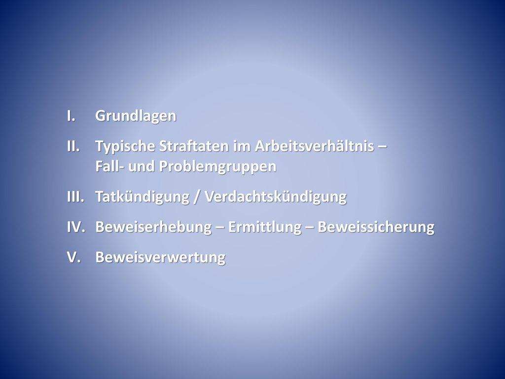 Grundlagen Typische Straftaten im Arbeitsverhältnis – Fall- und Problemgruppen. Tatkündigung / Verdachtskündigung.