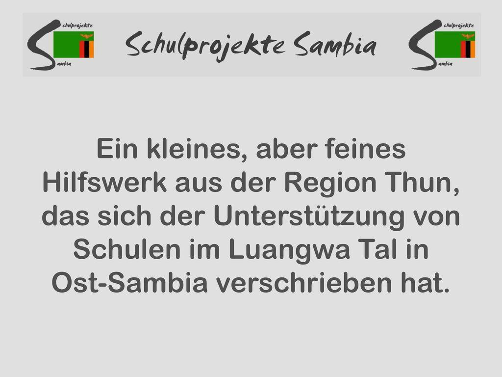 Ein kleines, aber feines Hilfswerk aus der Region Thun, das sich der Unterstützung von Schulen im Luangwa Tal in Ost-Sambia verschrieben hat.