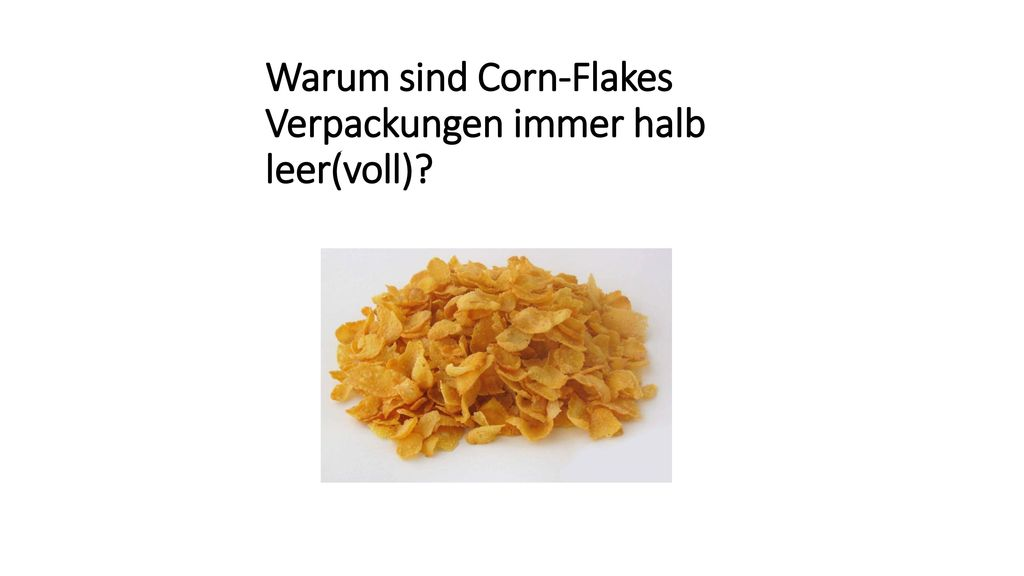 Warum sind Corn-Flakes Verpackungen immer halb leer(voll)