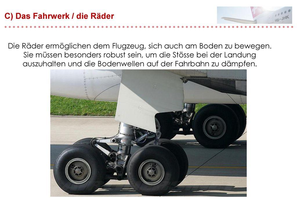 C) Das Fahrwerk / die Räder