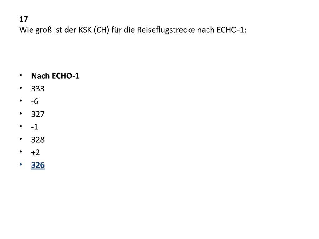 17 Wie groß ist der KSK (CH) für die Reiseflugstrecke nach ECHO-1: