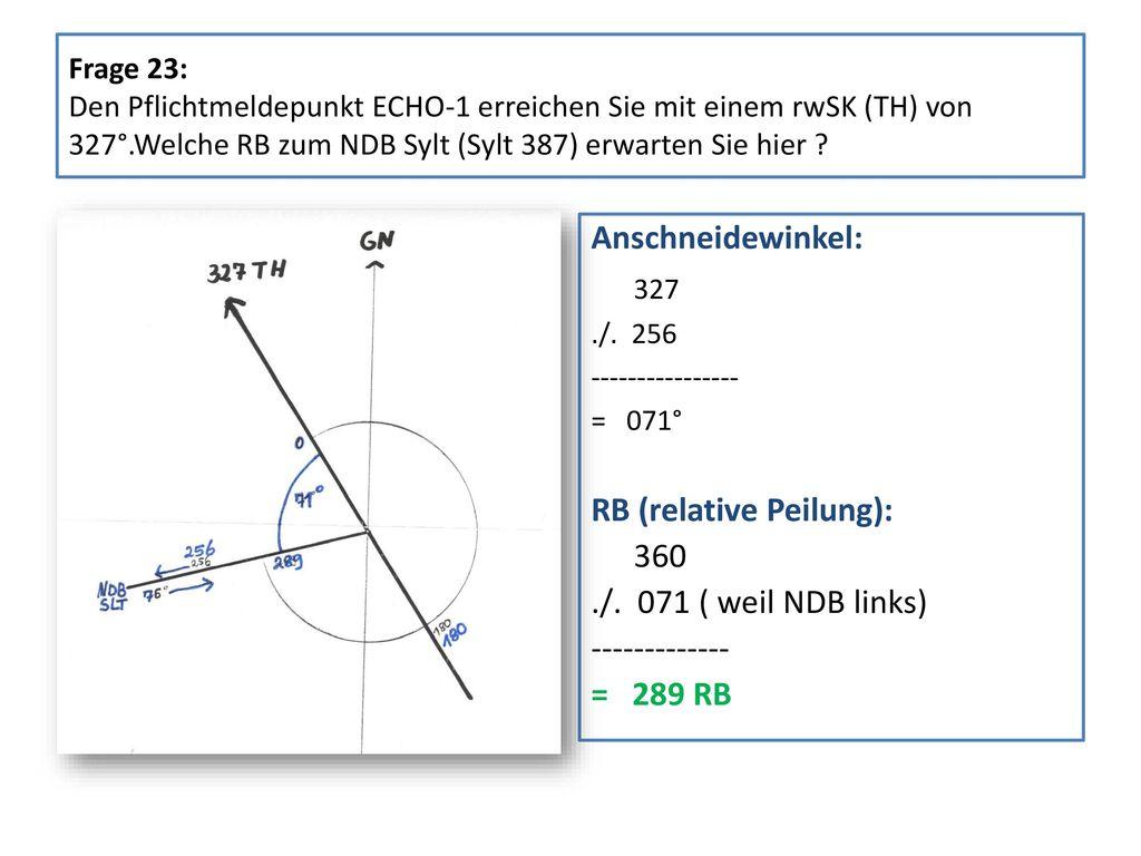 RB (relative Peilung): 360 ./. 071 ( weil NDB links) -------------