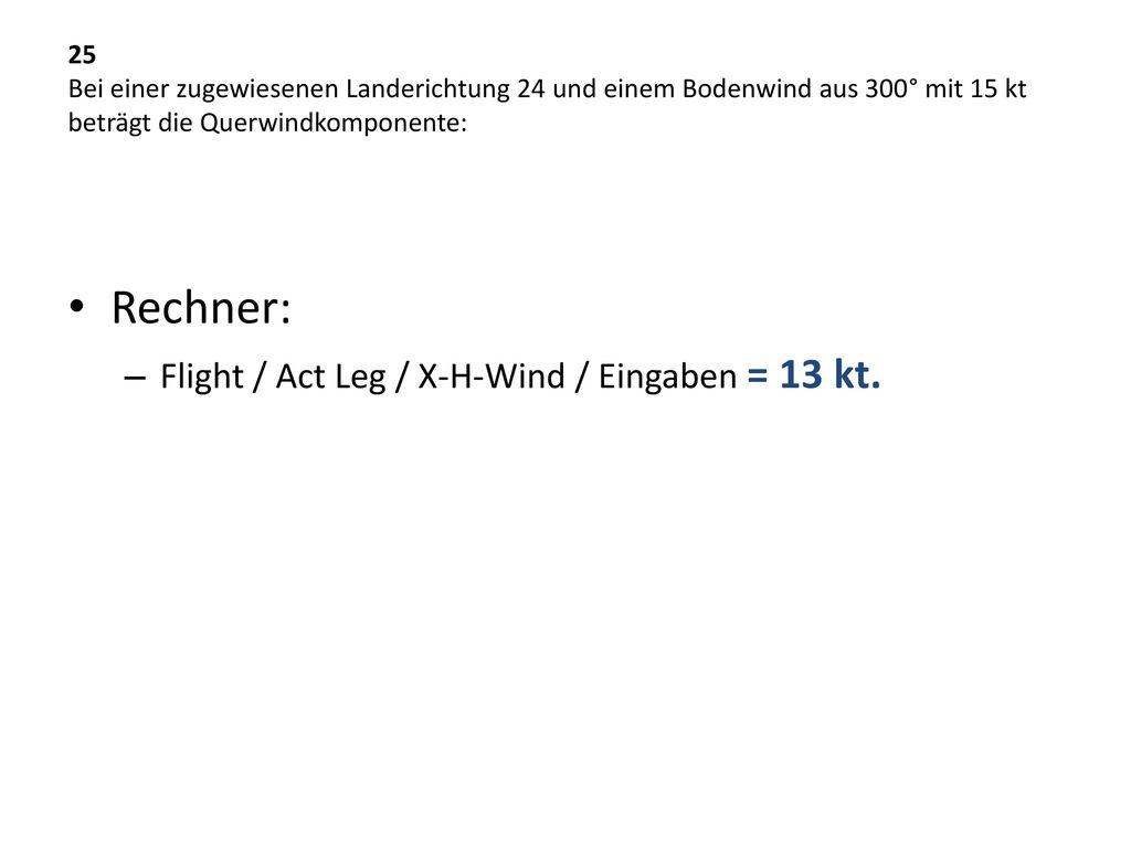 Rechner: Flight / Act Leg / X-H-Wind / Eingaben = 13 kt.