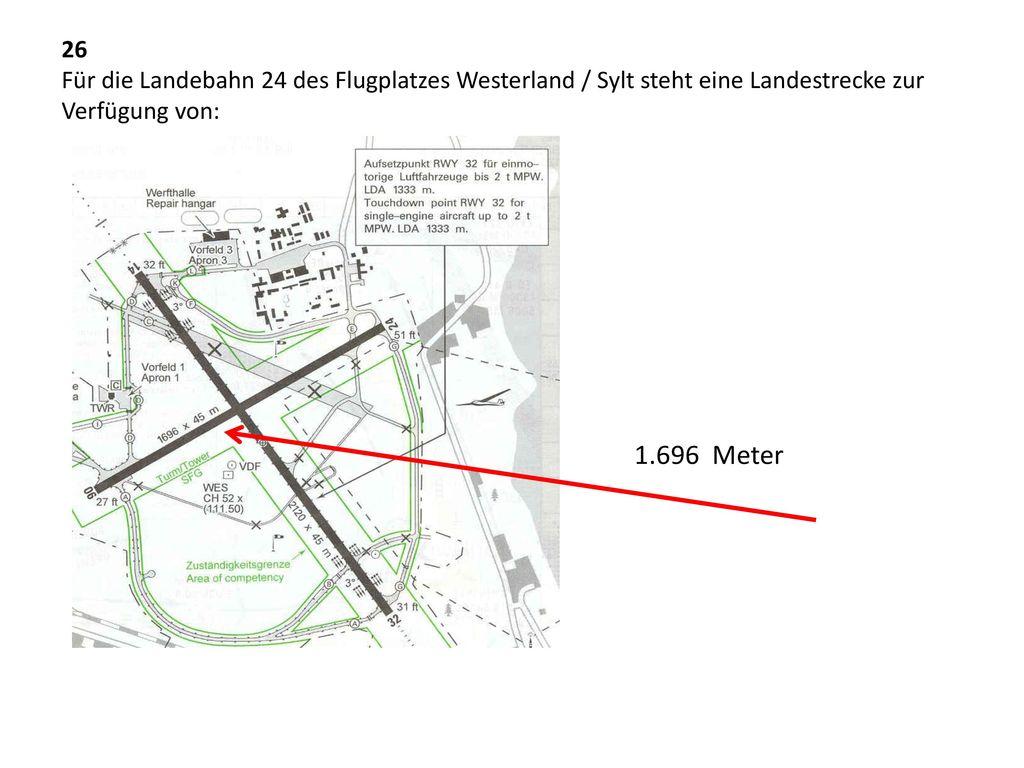 26 Für die Landebahn 24 des Flugplatzes Westerland / Sylt steht eine Landestrecke zur Verfügung von: