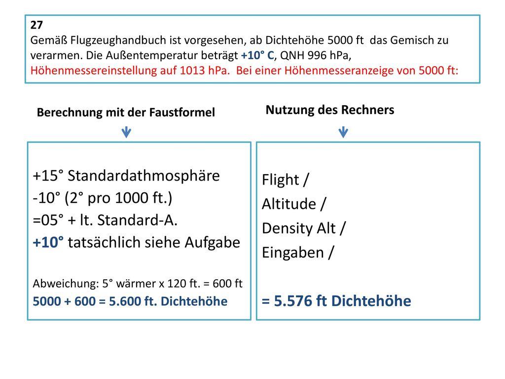 +15° Standardathmosphäre -10° (2° pro 1000 ft.) =05° + lt. Standard-A.