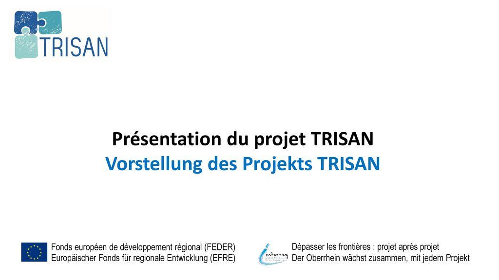 Présentation du projet TRISAN Vorstellung des Projekts TRISAN