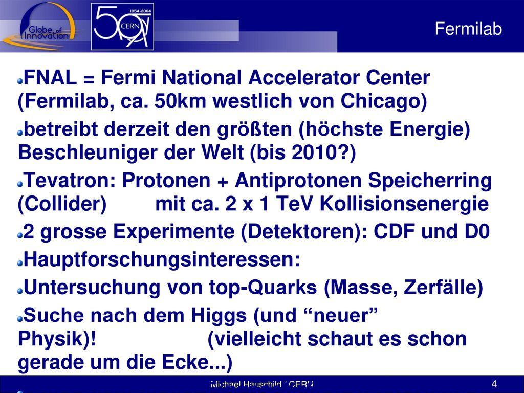 2 grosse Experimente (Detektoren): CDF und D0
