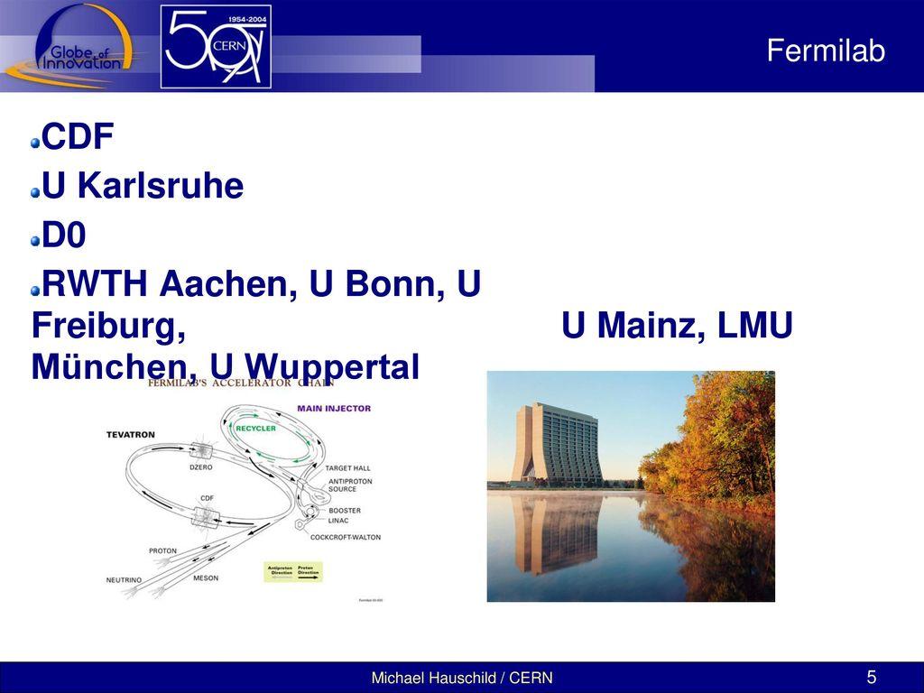 RWTH Aachen, U Bonn, U Freiburg, U Mainz, LMU München, U Wuppertal