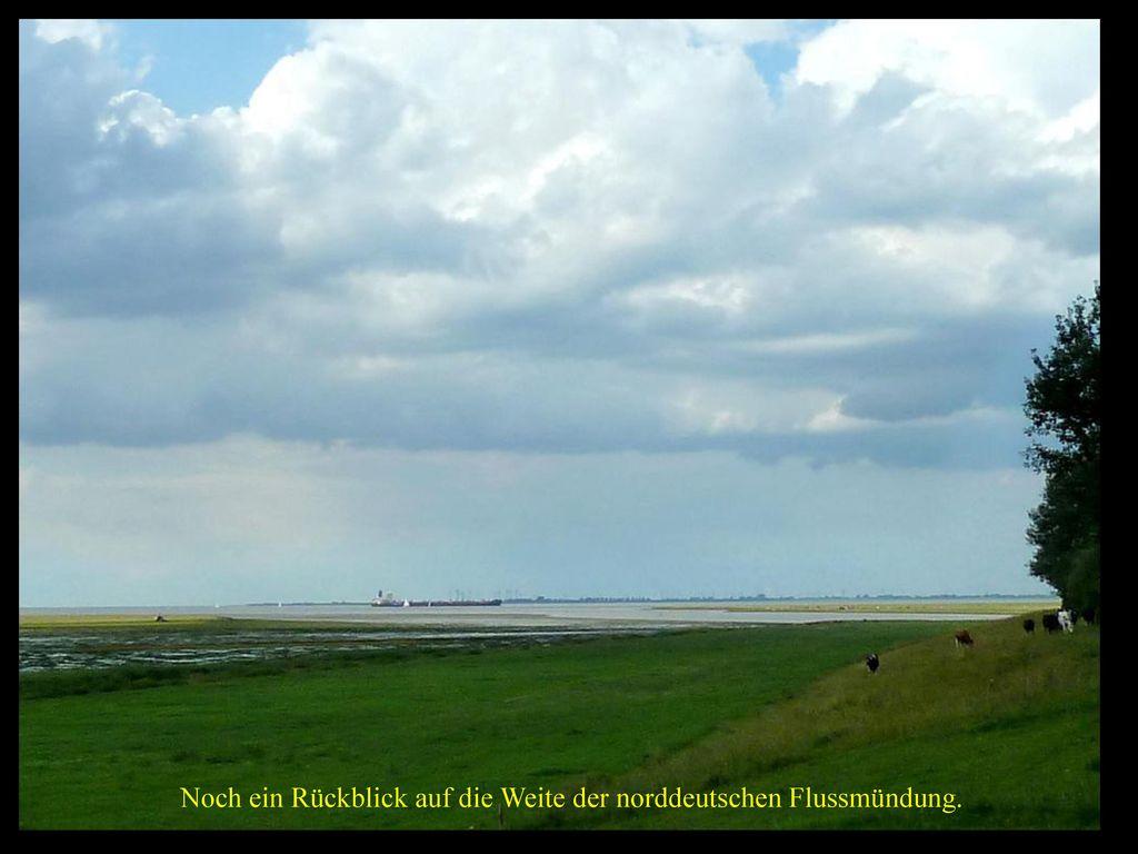 Noch ein Rückblick auf die Weite der norddeutschen Flussmündung.
