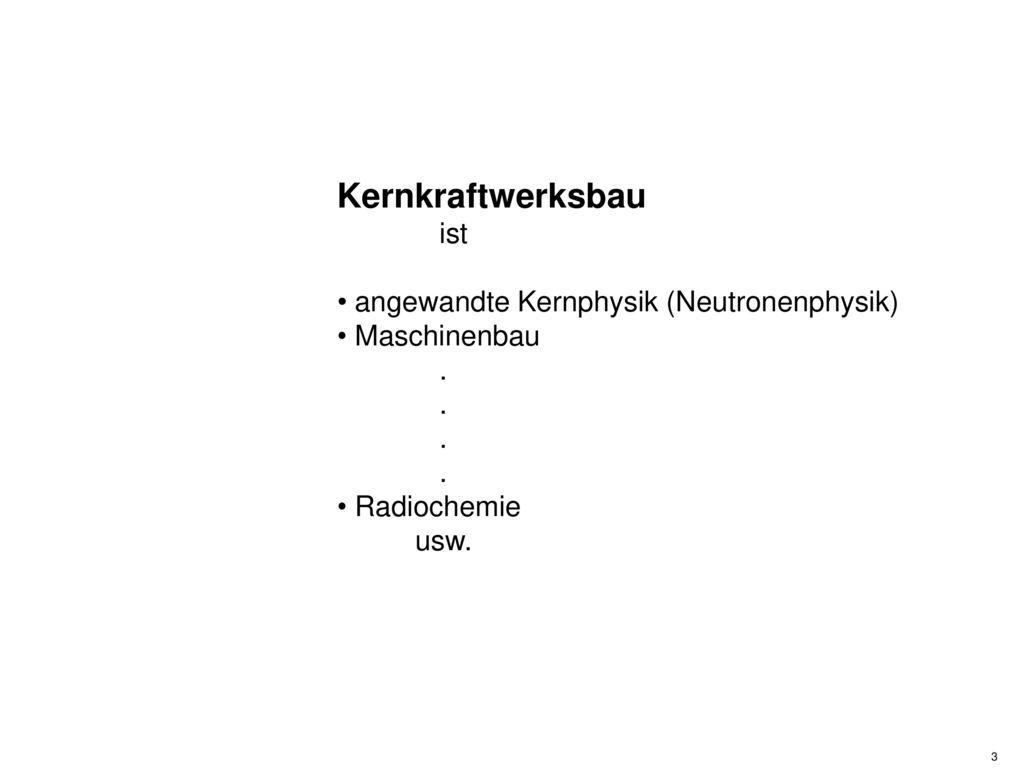 Kernkraftwerksbau ist angewandte Kernphysik (Neutronenphysik)