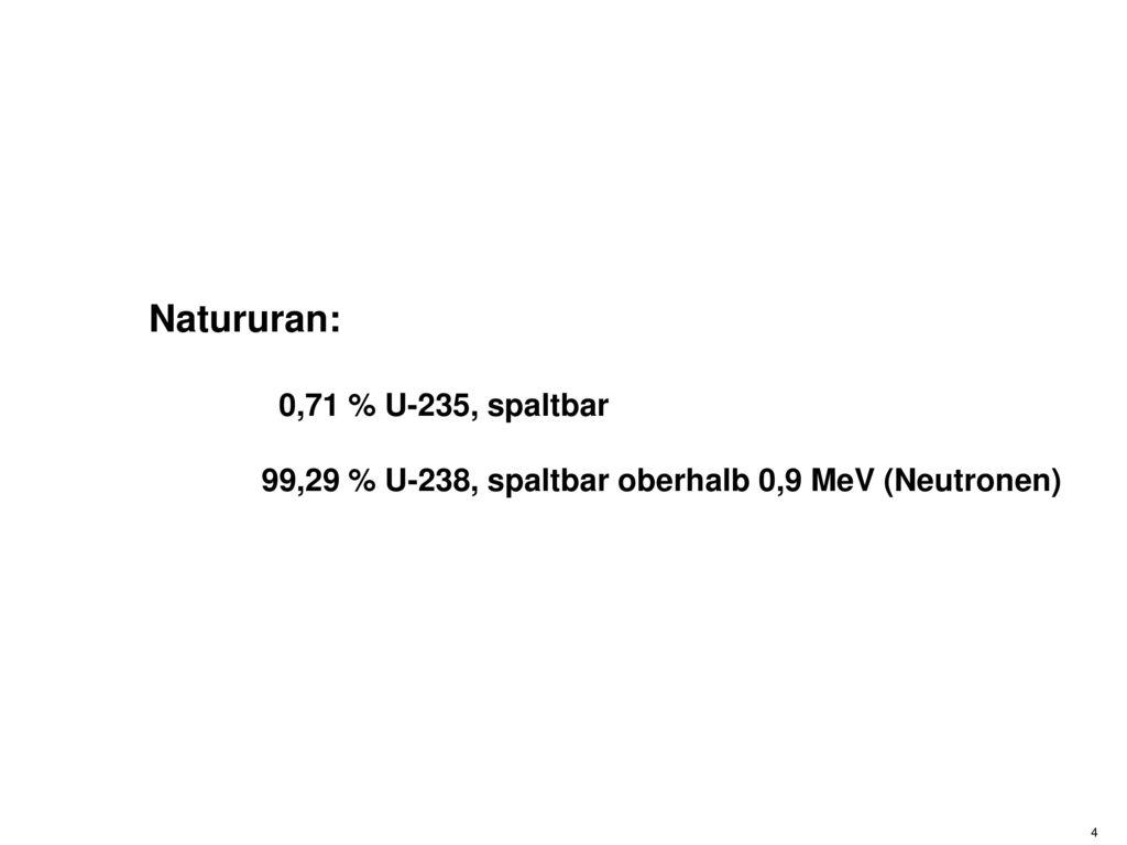 Natururan: 0,71 % U-235, spaltbar