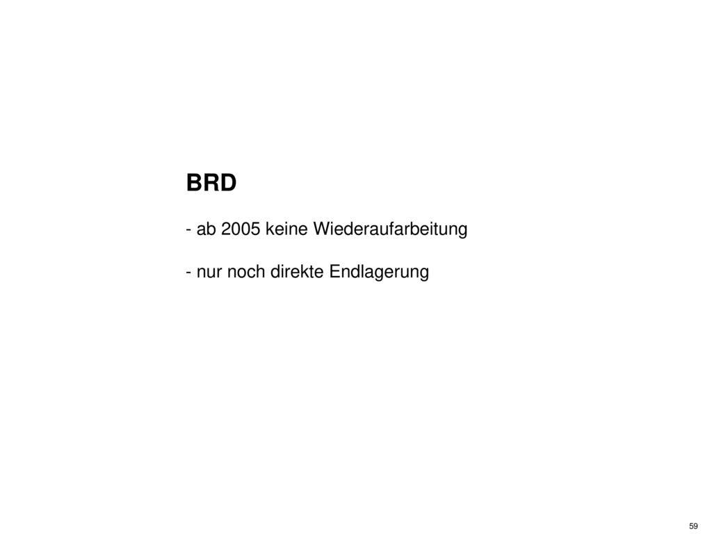 BRD - ab 2005 keine Wiederaufarbeitung - nur noch direkte Endlagerung