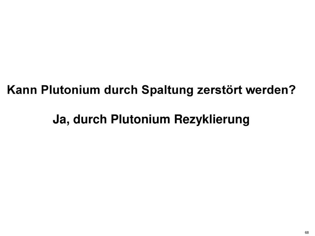 Kann Plutonium durch Spaltung zerstört werden