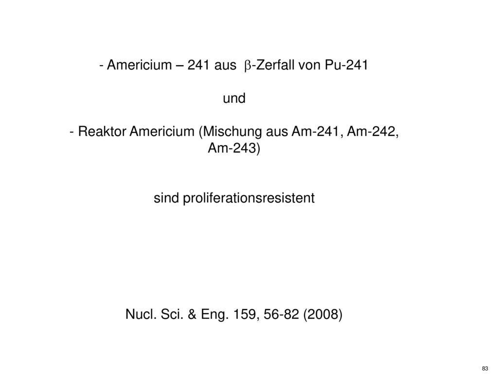 - Americium – 241 aus -Zerfall von Pu-241 und