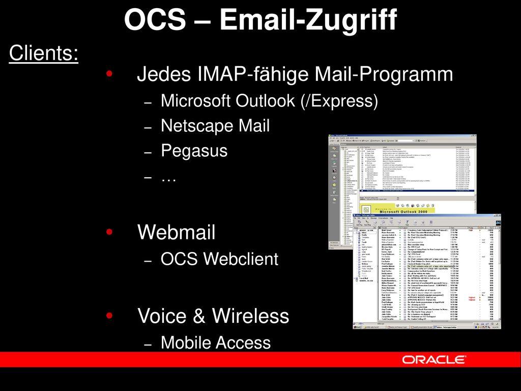 OCS – Email-Zugriff Clients: Jedes IMAP-fähige Mail-Programm Webmail