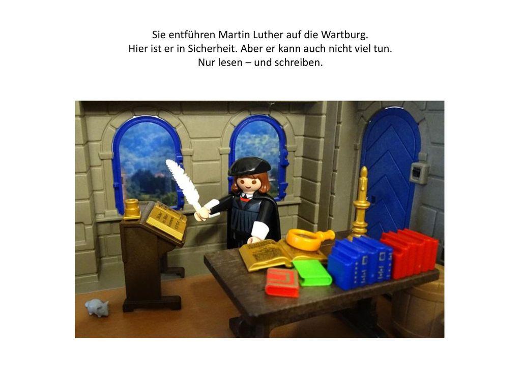 Sie entführen Martin Luther auf die Wartburg. Hier ist er in Sicherheit.
