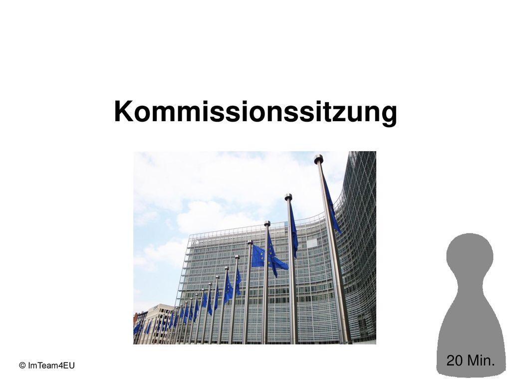 Kommissionssitzung 20 Min.
