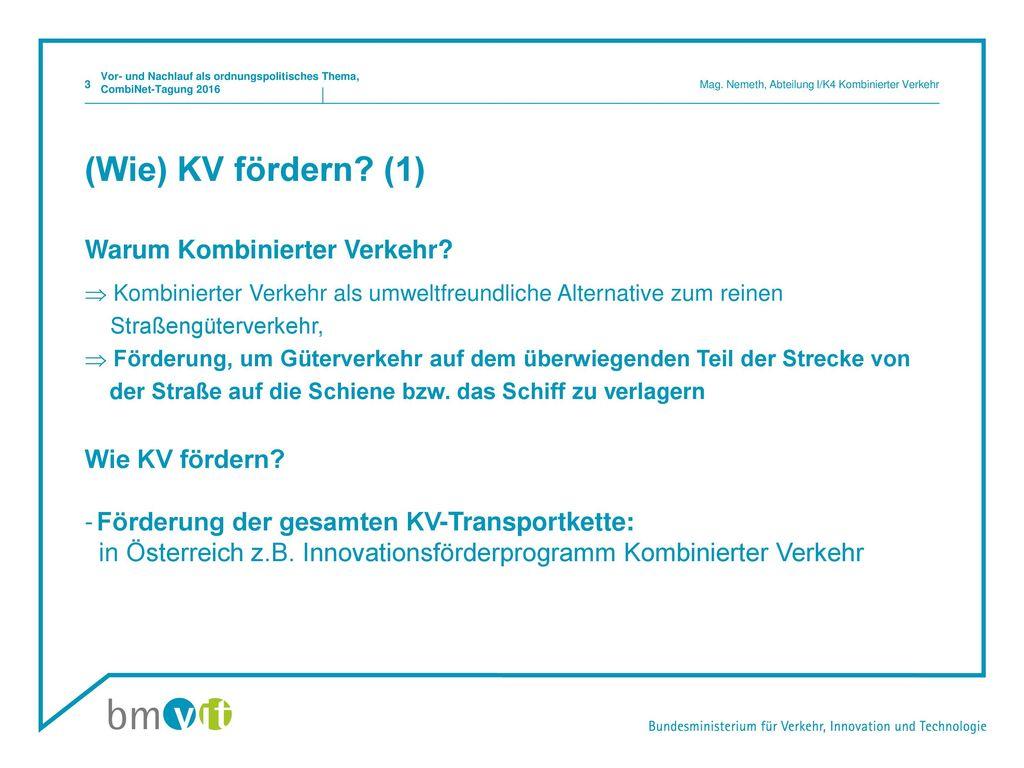 (Wie) KV fördern (1) Warum Kombinierter Verkehr Wie KV fördern