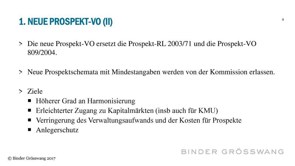 1. Neue Prospekt-vo (II) Die neue Prospekt-VO ersetzt die Prospekt-RL 2003/71 und die Prospekt-VO 809/2004.