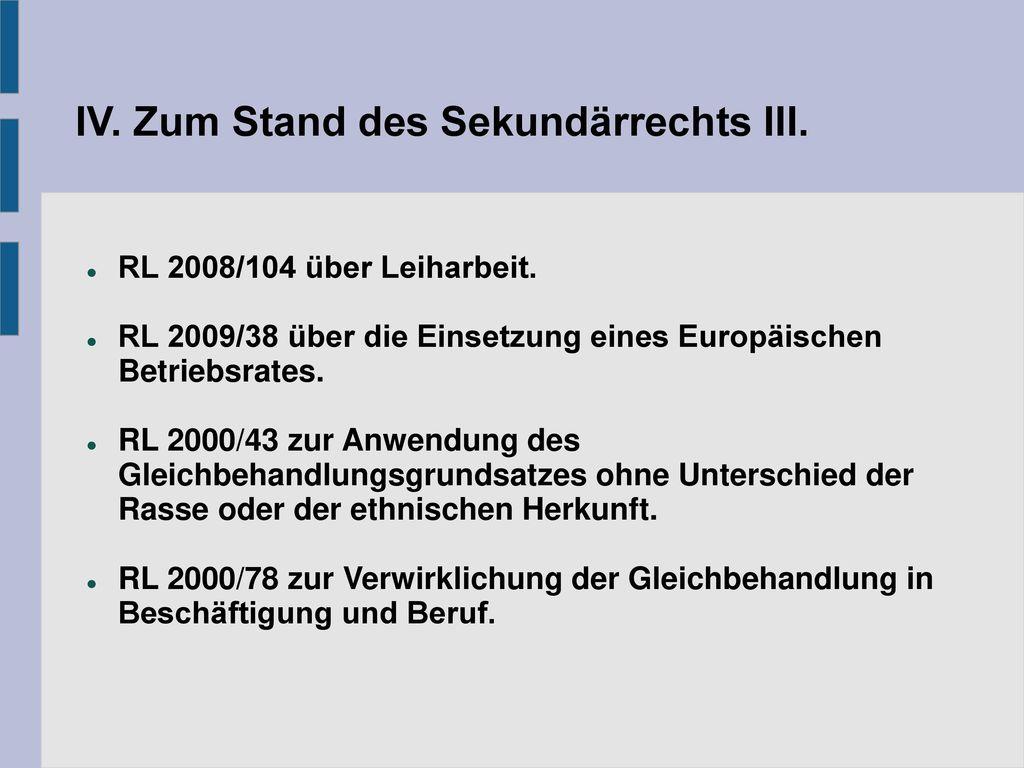 IV. Zum Stand des Sekundärrechts III.