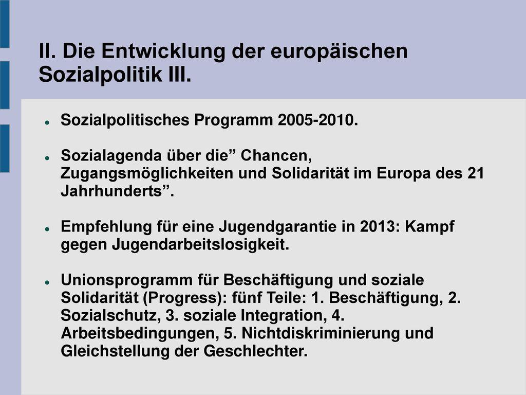 II. Die Entwicklung der europäischen Sozialpolitik III.