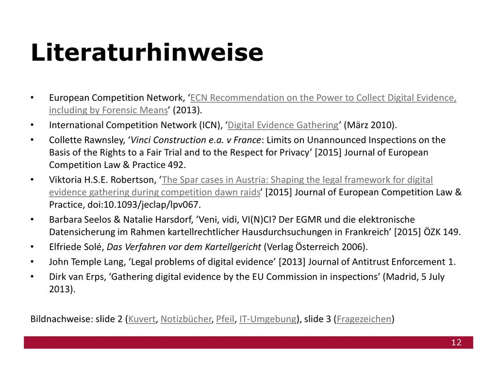 Literaturhinweise European Competition Network, 'ECN Recommendation on the Power to Collect Digital Evidence, including by Forensic Means' (2013).