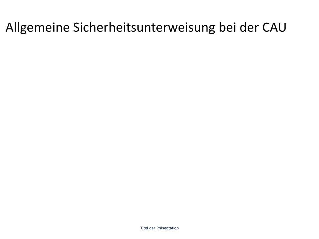 Allgemeine Sicherheitsunterweisung bei der CAU