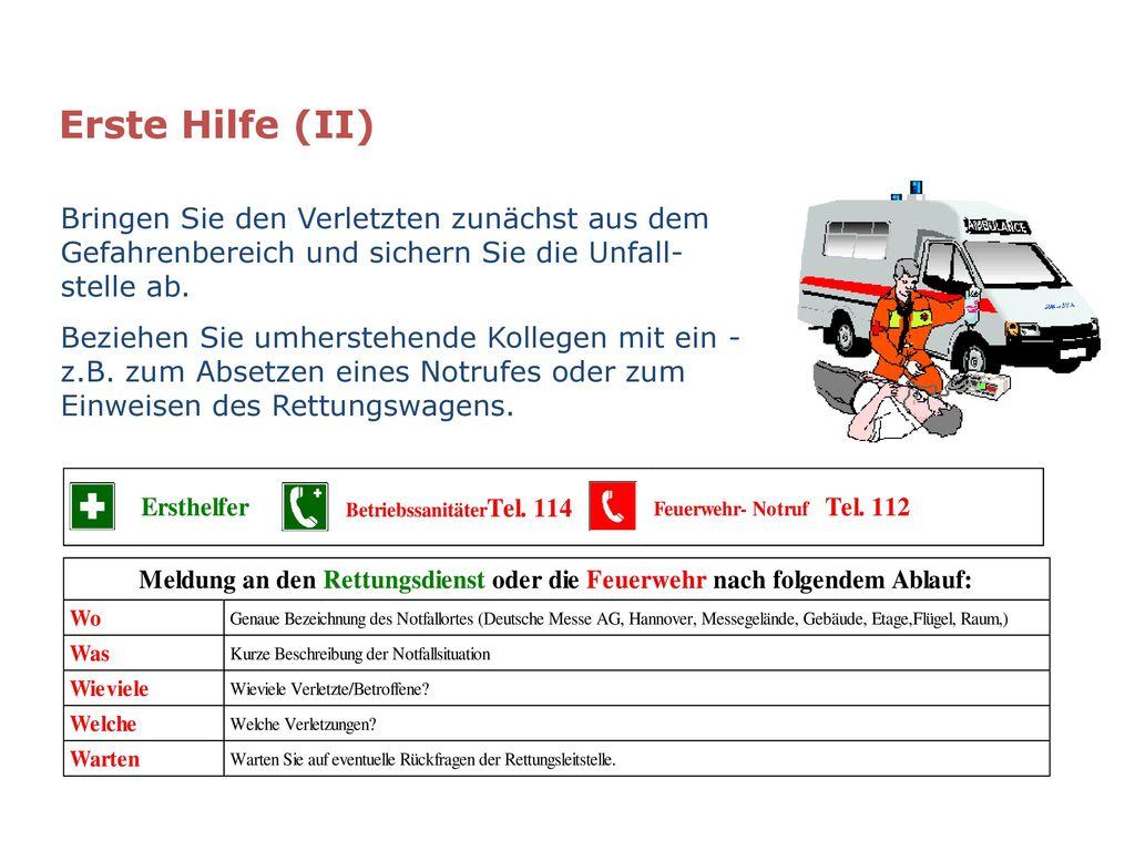Erste Hilfe (II) Bringen Sie den Verletzten zunächst aus dem Gefahrenbereich und sichern Sie die Unfall-stelle ab.
