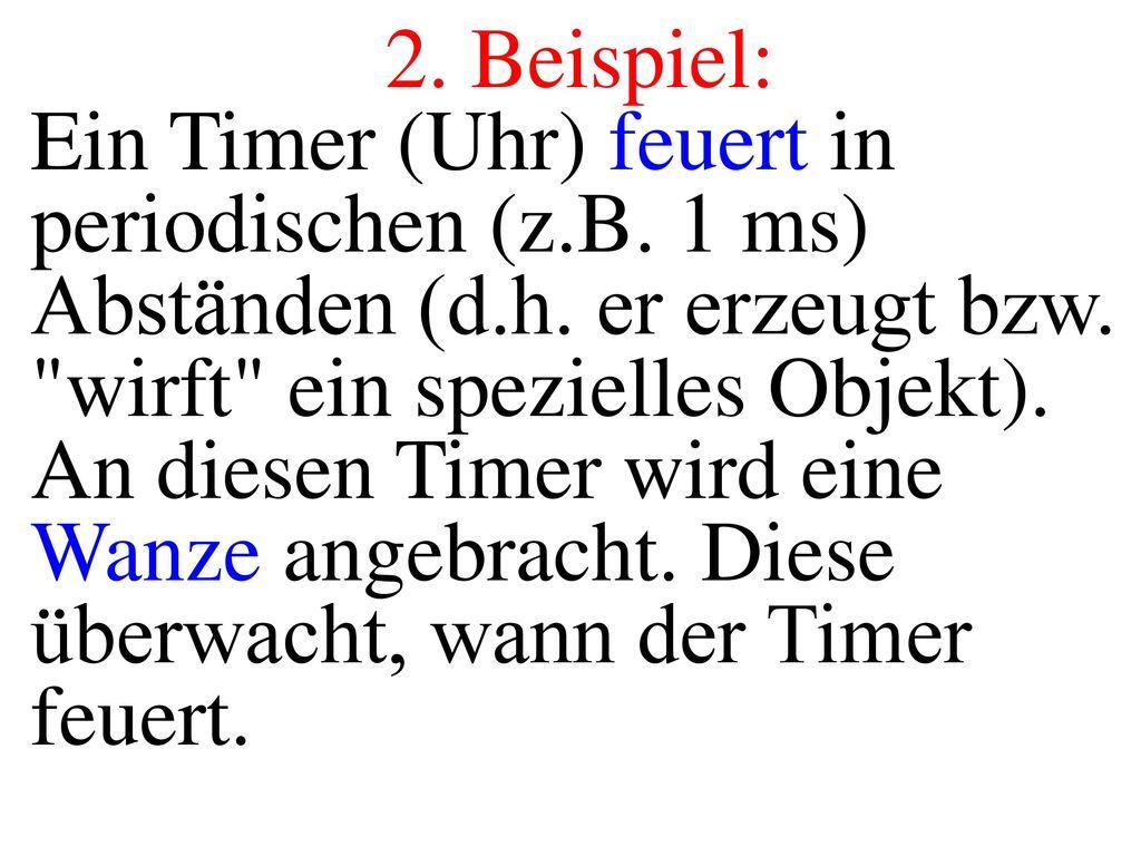 2. Beispiel: Ein Timer (Uhr) feuert in periodischen (z.B. 1 ms) Abständen (d.h. er erzeugt bzw. wirft ein spezielles Objekt).