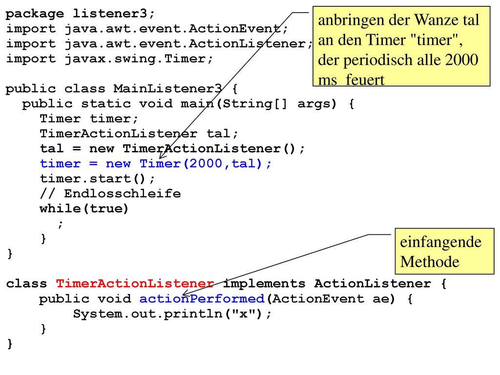 package listener3; import java.awt.event.ActionEvent; import java.awt.event.ActionListener; import javax.swing.Timer;