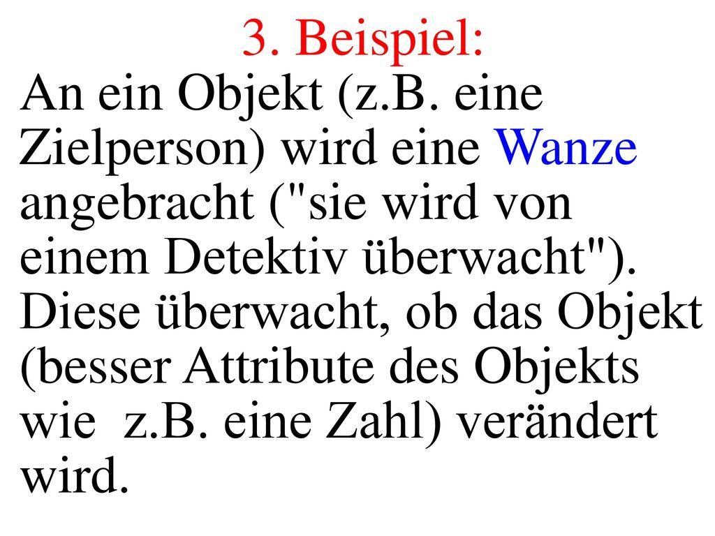3. Beispiel: An ein Objekt (z.B. eine Zielperson) wird eine Wanze angebracht ( sie wird von einem Detektiv überwacht ).