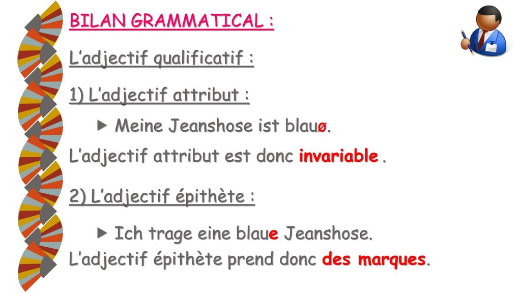 BILAN GRAMMATICAL : L'adjectif qualificatif : 1) L'adjectif attribut :  Meine Jeanshose ist blauø.