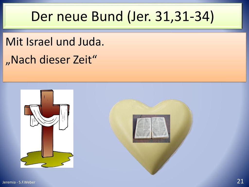 """Der neue Bund (Jer. 31,31-34) Mit Israel und Juda. """"Nach dieser Zeit"""